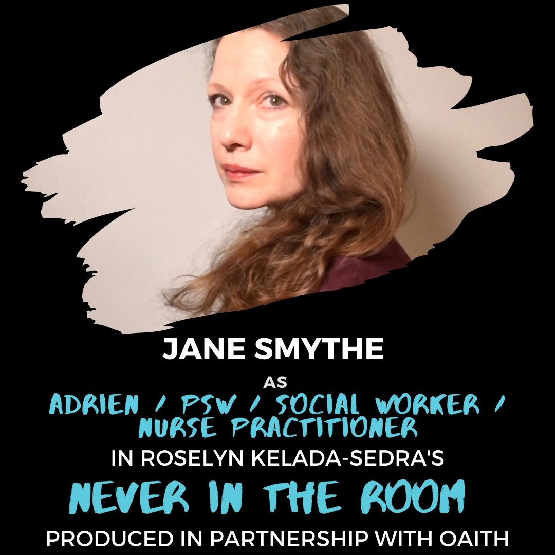"""A photo of Jane Smythe along with text that reads """"Jane Smythe as Adrien/PSW/Social Worker/Nurse Practitioner in Roselyn Kelada Sedra's Never in the Room produced in partnership with OAITH""""."""