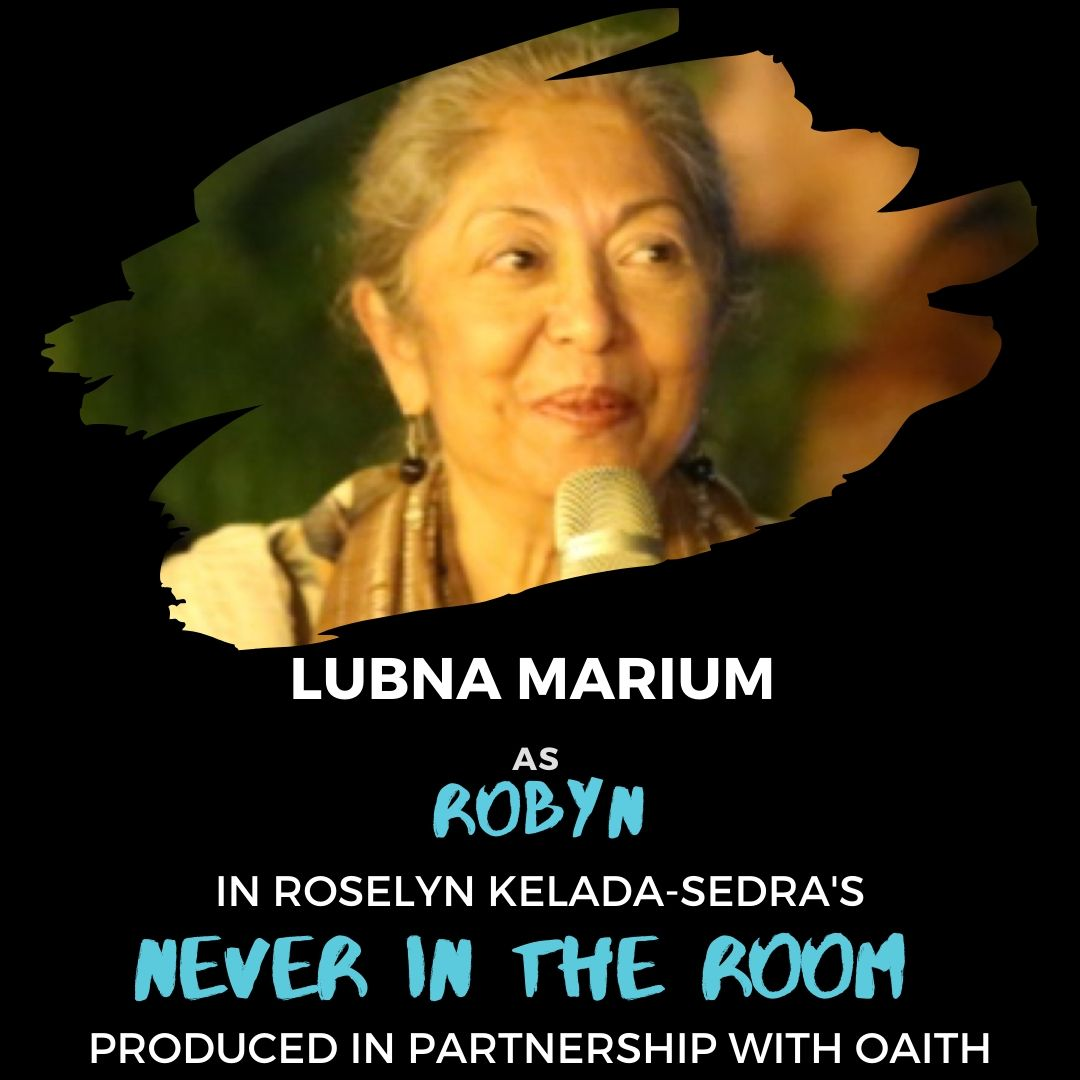 """A photo of Lubna Marium along with text that reads """"Lubna Marium as Robyn in Roselyn Kelada Sedra's Never in the Room produced in partnership with OAITH""""."""